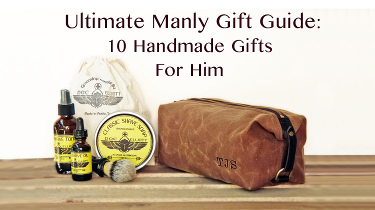 the ultimate manly gift guide 10 handmade gifts for him